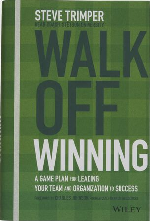 Walk Off Winning: A Game Plan for Leading Your Team and Organization to Success